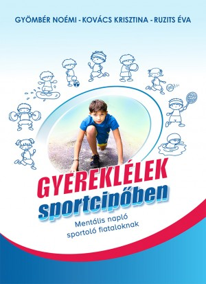 Gy�mb�r No�mi - Kov�cs Krisztina - Ruzits �va - Gyerekl�lek sportcip�ben - Ment�lis napl� sportol� fiataloknak