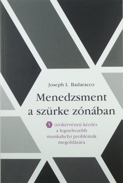 Joseph L. Badaracco - Menedzsment a szürke zónában