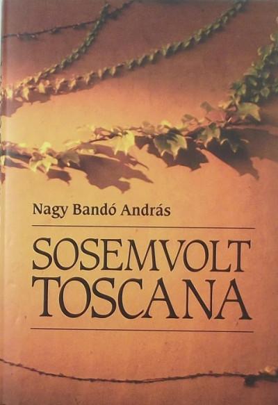 Nagy Bandó András - Sosemvolt Toscana