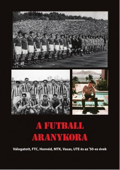 Rózsaligeti László - A futball aranykora – Válogatott, FTC, Honvéd, MTK, Újpest, Vasas és az '50-es évek