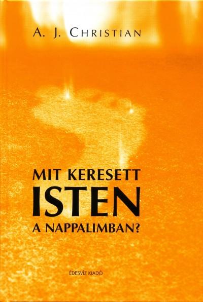 A. J. Christian - Molnár Eszter  (Szerk.) - Mit keresett Isten a nappalimban?