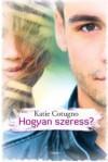 Katie Cotugno - Hogyan szeress?
