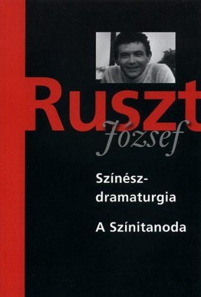 Ruszt József - Nánay István  (Szerk.) - Tucsni András  (Szerk.) - Színészdramaturgia