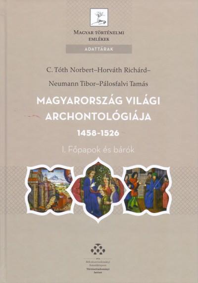 C. Tóth Norbert - Horváth Richárd - Neumann Tibor - Pálosfalvi Tamás - Magyarország világi archontológiája, 1458-1526