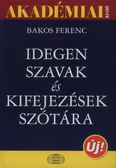 Bakos Ferenc - Idegen szavak és kifejezések szótára