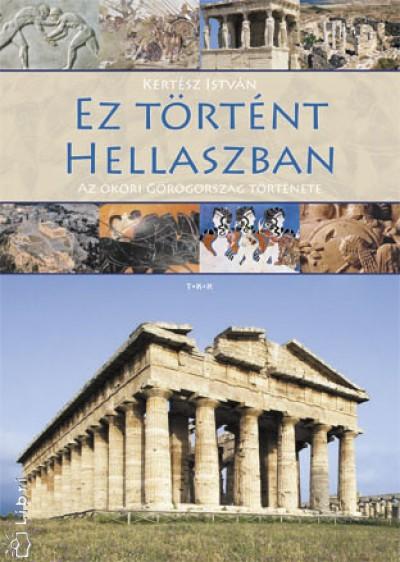 Kertész István - Ez történt Hellaszban