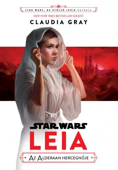 Claudia Gray - Star Wars: Az utolsó Jedik hajnala - Leia, az Alderaan hercegnője