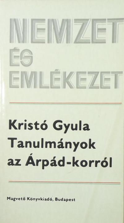 Kristó Gyula - Tanulmányok az Árpád-korról