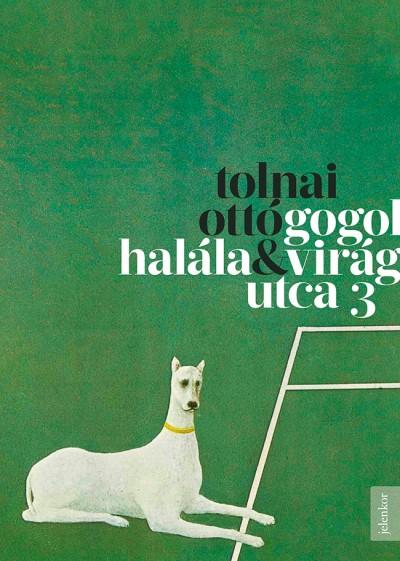 Tolnai Ottó - Gogol halála - Virág utca 3