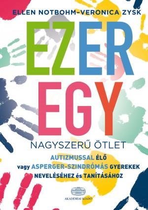 Ellen Notbohm - Veronica Zysk - Ezeregy nagyszer� �tlet autizmussal �l� vagy Asperger-szindr�m�s gyerekek nevel�s�hez �s tan�t�s�hoz