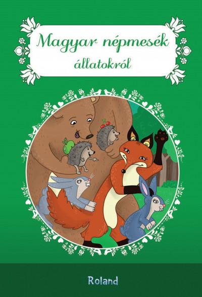 Lengyel Orsolya  (Szerk.) - Magyar népmesék állatokról