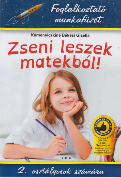 Kamenyiczkiné Békési Gizella - Zseni leszek matekból! - 2. osztályosok számára