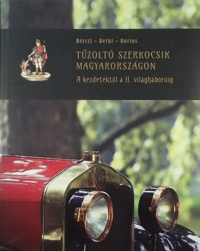 Dr. Bérczi László - Dr. Berki Imre - Borsos Mihály - Dr. Tollár Tibor - Tűzoltó szerkocsik Magyarországon