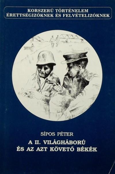 Sipos Péter - A II. világháború és az azt követő békék