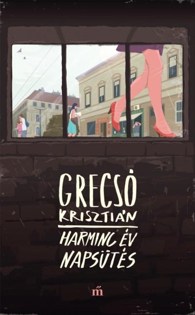 Grecsó Krisztián - Harminc év napsütés