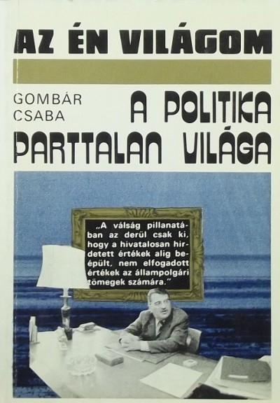 Gombár Csaba - A politika parttalan világa