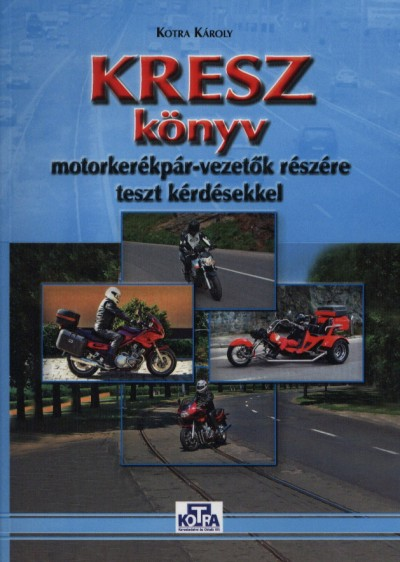 Kotra Károly - Kresz könyv