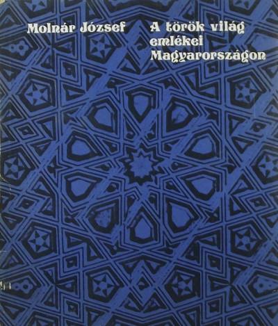 Molnár József - A török világ emlékei Magyarországon