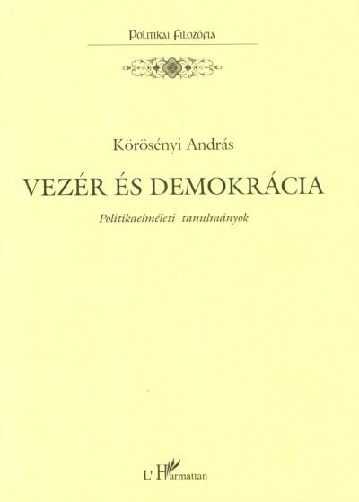 Körösényi András - Vezér és demokrácia