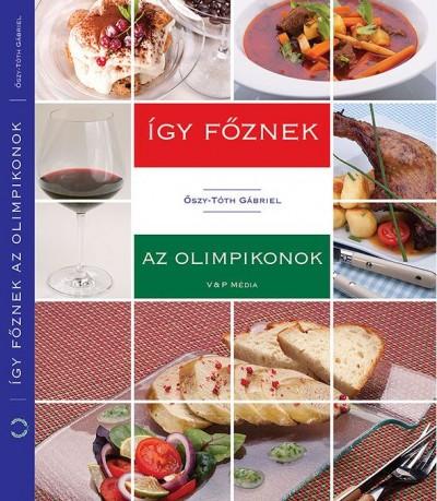 Őszy-Tóth Gábriel - Így főznek az olimpikonok