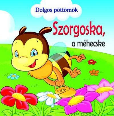 Veronica Podesta - Dolgos pöttömök - Szorgoska, a méhecske