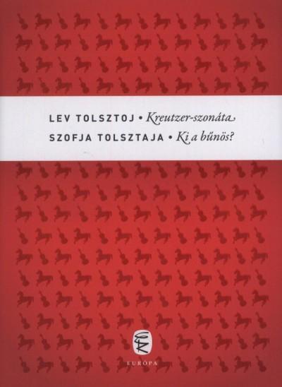 Szofja Tolsztaja - Lev Nikolajevics Tolsztoj - Kreutzer-szonáta - Ki a bűnös?