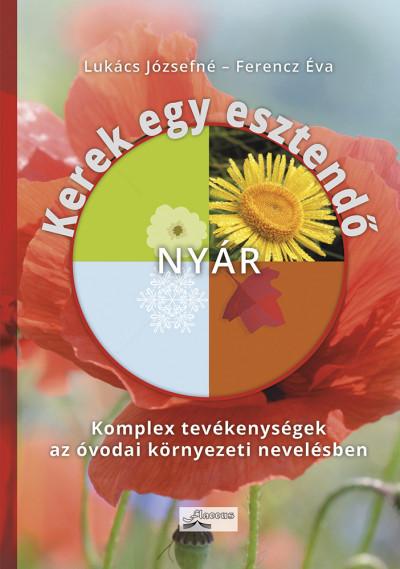 Ferencz Éva - Lukács Józsefné - Kerek egy esztendő - nyár - Komplex tevékenységek az óvodai környezeti nevelésben