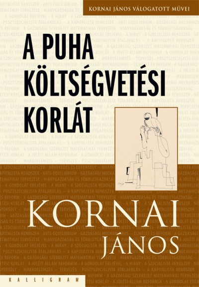 Kornai János - A puha költségvetési korlát