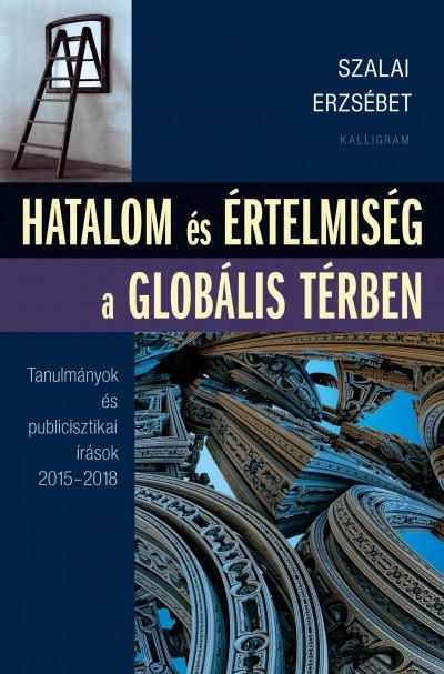 Szalai Erzsébet - Hatalom és értelmiség a globális térben