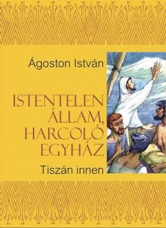 ISTENTELEN ÁLLAM, HARCOLÓ EGYHÁZ - TISZÁN INNEN