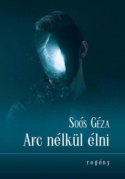 Soós Géza - Arc nélkül élni