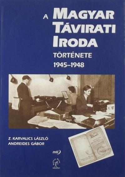 Andreides Gábor - Z. Karvalics László - A Magyar Távirati Iroda története 1945-1948