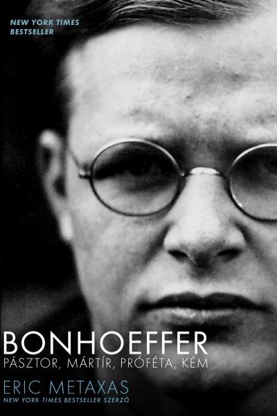 Eric Metaxas - Bonhoeffer - Pásztor, mártír, próféta, kém