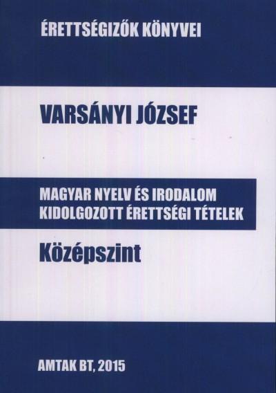 Varsányi József - Magyar nyelv és irodalom kidolgozott érettségi tételek – Középszint