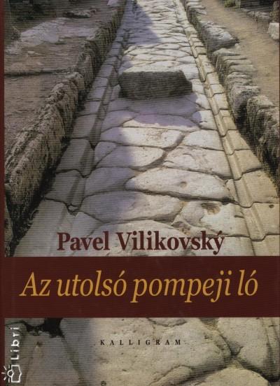 Pavel Vilikovsky - Az utolsó pompeji ló