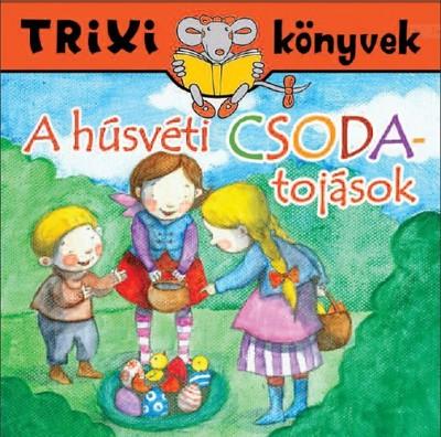 Miklya Zsolt - Miklya Luzsányi Mónika - A húsvéti csodatojások