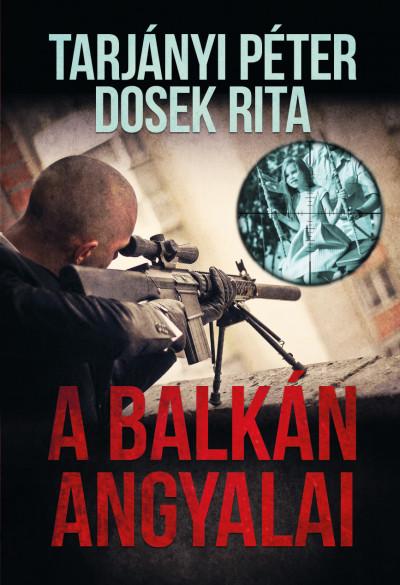 Dosek Rita - Tarjányi Péter - A balkán angyalai