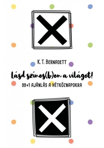 K. T. Bernadett - Lásd színes(b)en a világot!