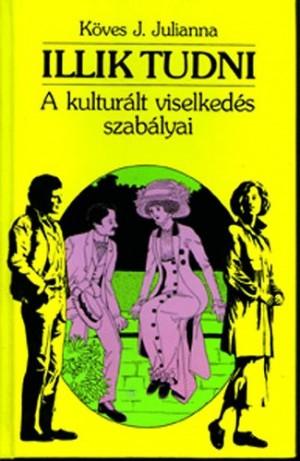 K�ves J. Julianna - Illik tudni - A kultur�lt viselked�s szab�lyai