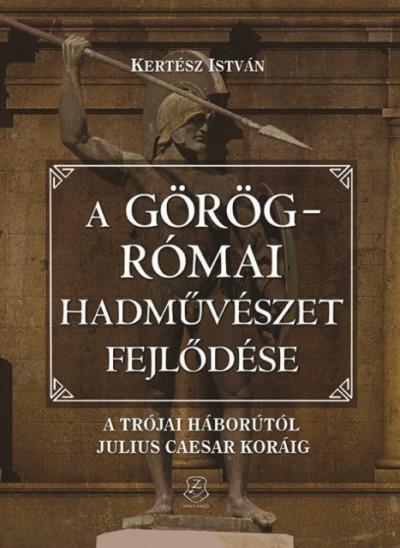 Kertész István - A görög-római hadművészet fejlődése