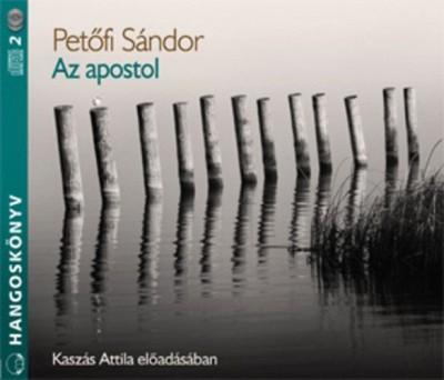 Petőfi Sándor - Kaszás Attila - Az apostol - Hangoskönyv (2 CD)