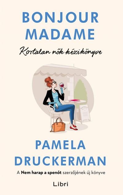 Pamela Druckerman - Bonjour Madame