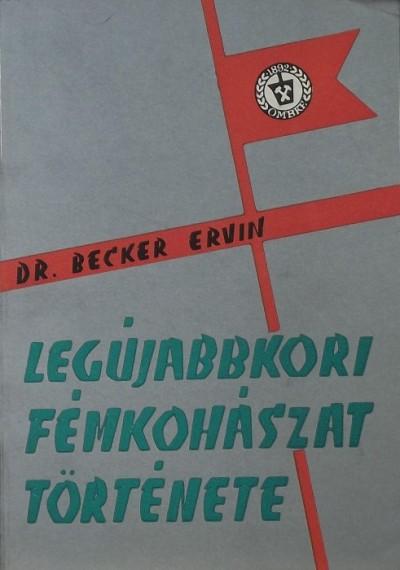 Dr. Becker Ervin - A legújabbkori magyar fémkohászat története