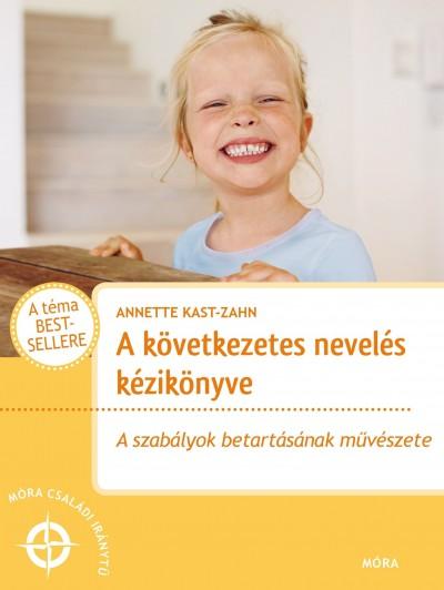Annette Kast-Zahn - A következetes nevelés kézikönyve