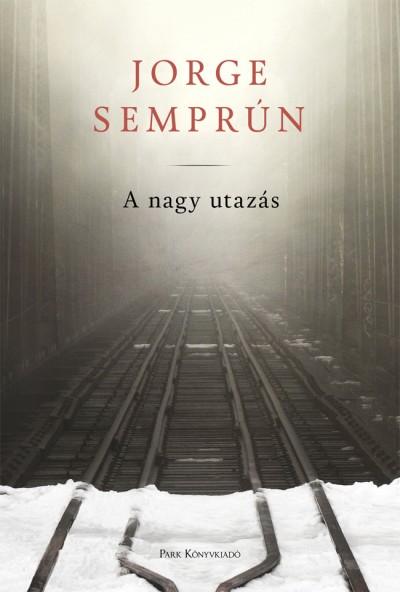 Jorge Semprún - A nagy utazás