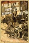 Bogdan Wojdowski - A holtaknak vetett keny�r