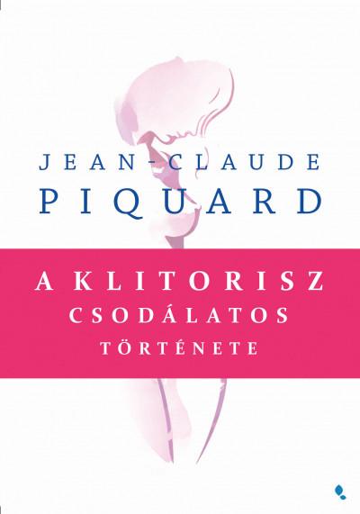 Jean-Claude Piquard - A klitorisz csodálatos története