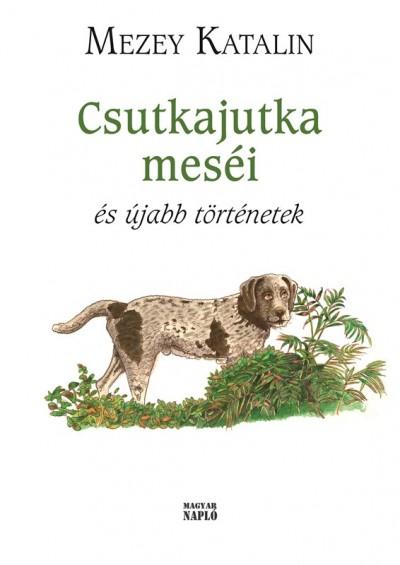 Mezey Katalin - Csutkajutka meséi és újabb történetek