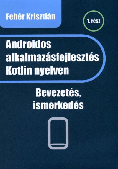 Fehér Krisztián - Androidos alkalmazásfejlesztés Kotlin nyelven