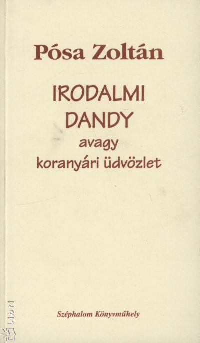 Pósa Zoltán - Irodalmi Dandy, avagy koranyári üdvözlet